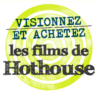 Visionnez et achetez les films de Hothouse