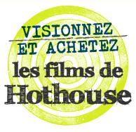Visionnez et achetez les films de Hothouse